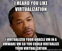 i-heard-you-like-virtualization-i-virtualized-your-oracle-v[...].jpg