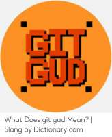 ·ltli-what-does-git-gud-mean-slang-by-dictionary-com-530460[...].png