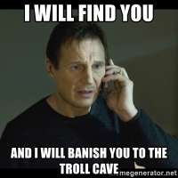 i-will-find-you-and-i-will-banish-you-to-the-troll-cave.jpg